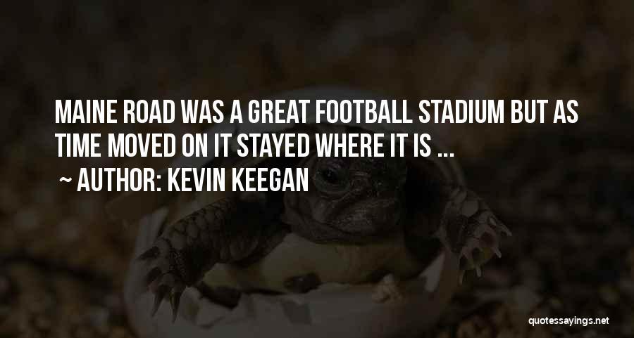 Football Stadium Quotes By Kevin Keegan
