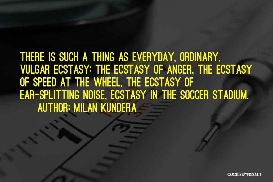 Football Stadium Quotes By Milan Kundera