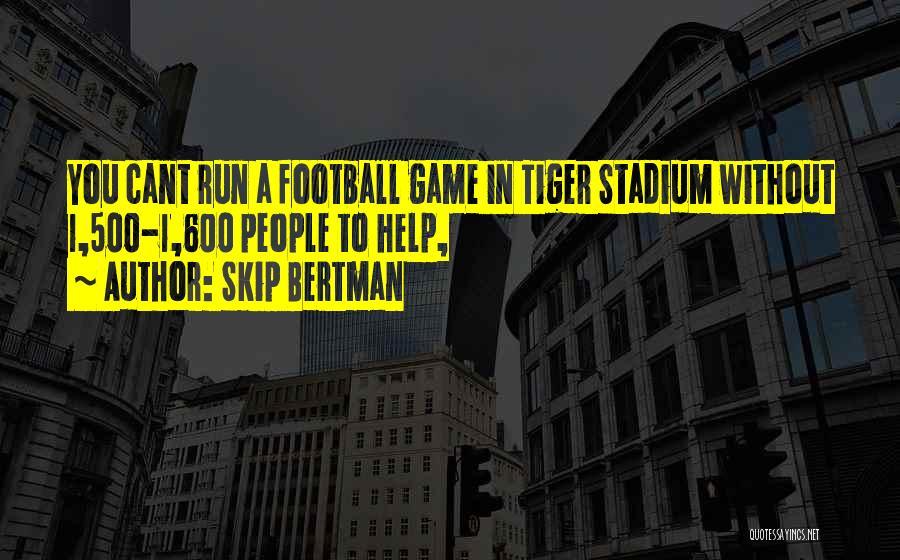 Football Stadium Quotes By Skip Bertman