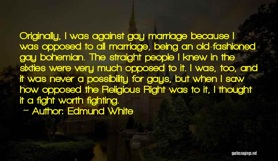 For Gay Marriage Quotes By Edmund White
