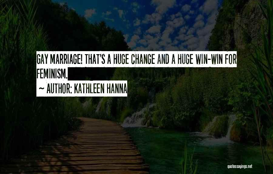 For Gay Marriage Quotes By Kathleen Hanna