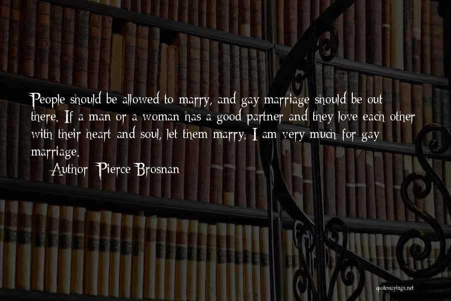 For Gay Marriage Quotes By Pierce Brosnan