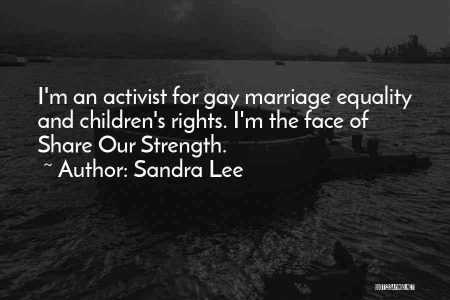 For Gay Marriage Quotes By Sandra Lee