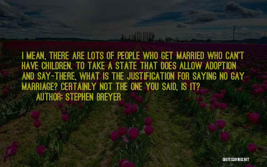For Gay Marriage Quotes By Stephen Breyer