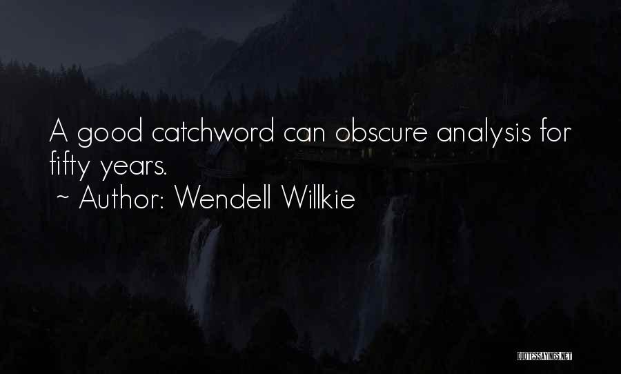 For Good Quotes By Wendell Willkie