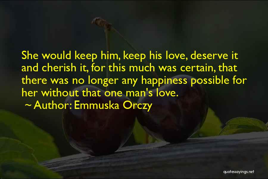 For Her Happiness Quotes By Emmuska Orczy