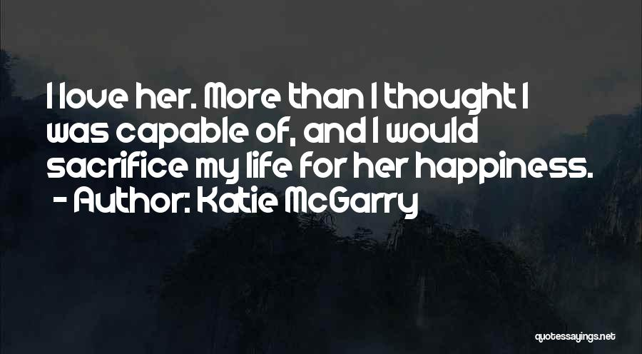 For Her Happiness Quotes By Katie McGarry