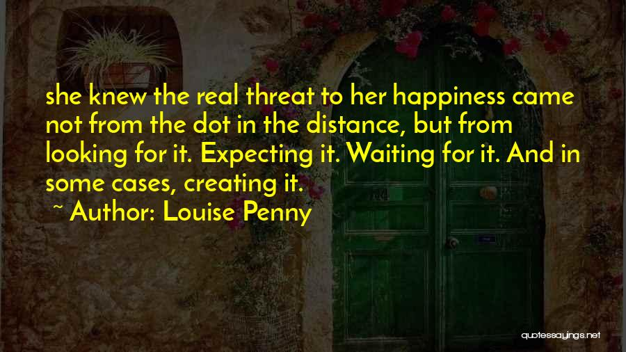 For Her Happiness Quotes By Louise Penny