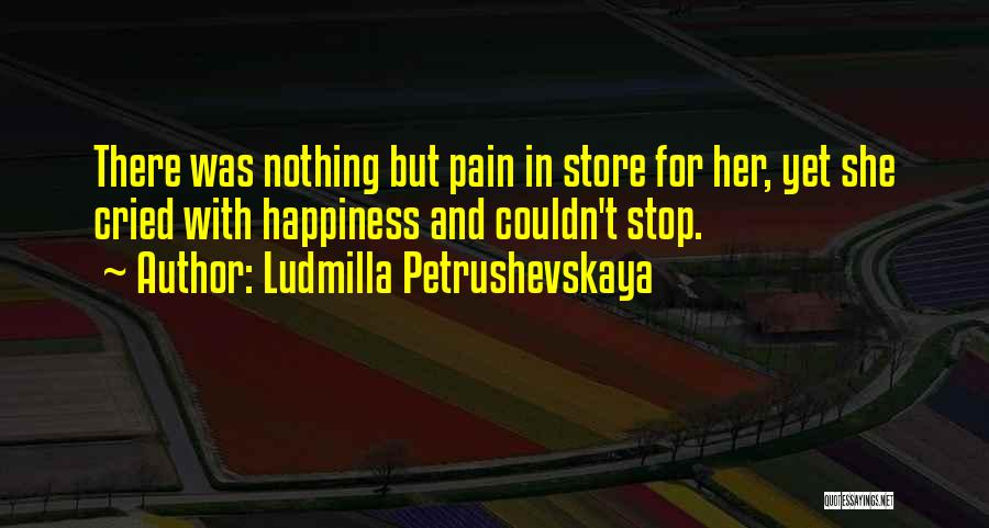 For Her Happiness Quotes By Ludmilla Petrushevskaya