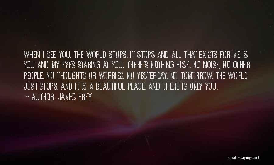 For Me There's Only You Quotes By James Frey