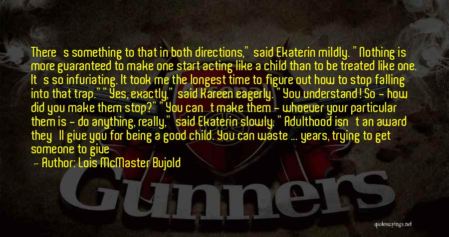 For Me There's Only You Quotes By Lois McMaster Bujold