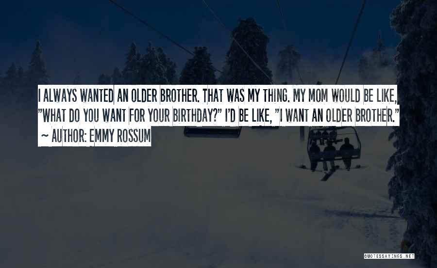 For My Birthday Quotes By Emmy Rossum