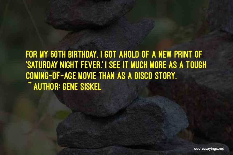 For My Birthday Quotes By Gene Siskel
