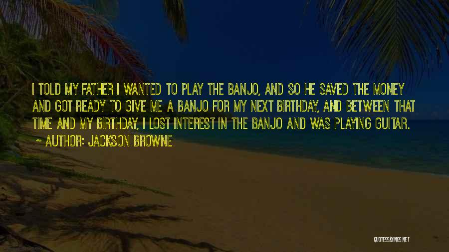 For My Birthday Quotes By Jackson Browne