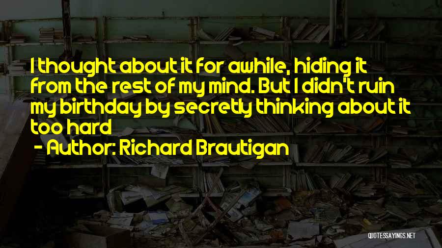 For My Birthday Quotes By Richard Brautigan