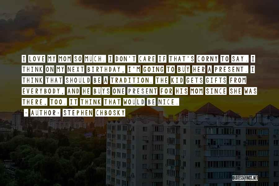 For My Birthday Quotes By Stephen Chbosky