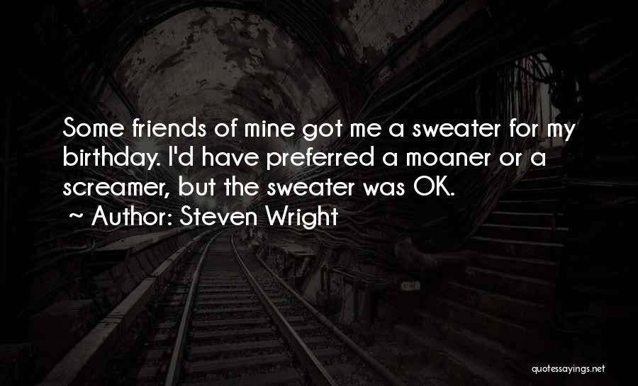 For My Birthday Quotes By Steven Wright