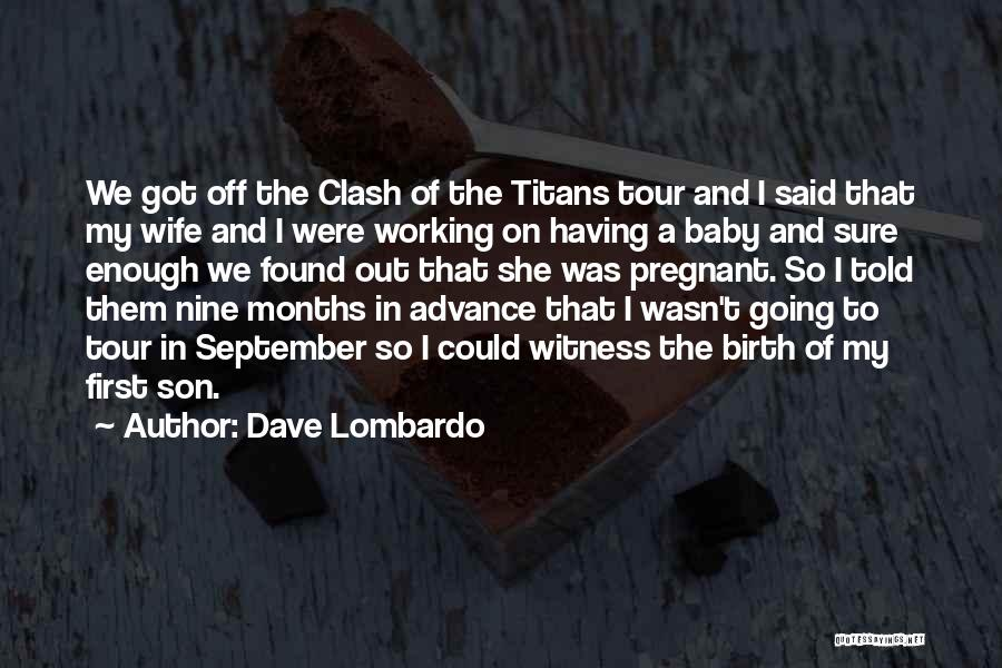 For My Pregnant Wife Quotes By Dave Lombardo