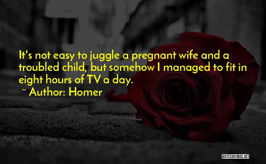 For My Pregnant Wife Quotes By Homer
