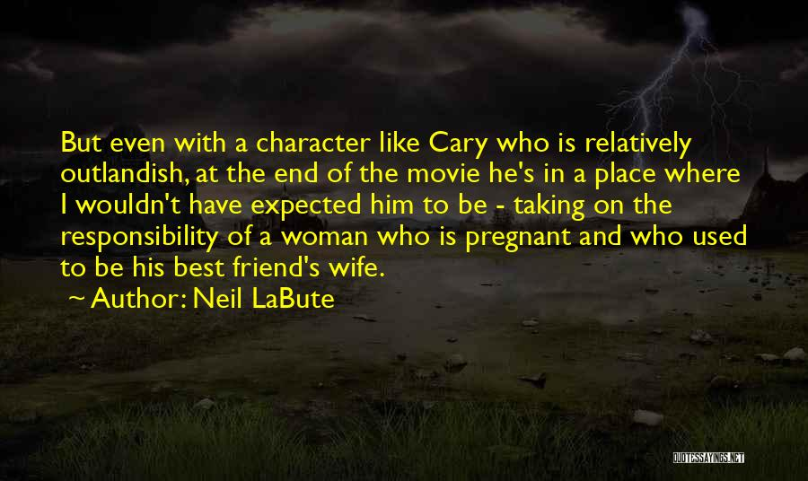For My Pregnant Wife Quotes By Neil LaBute