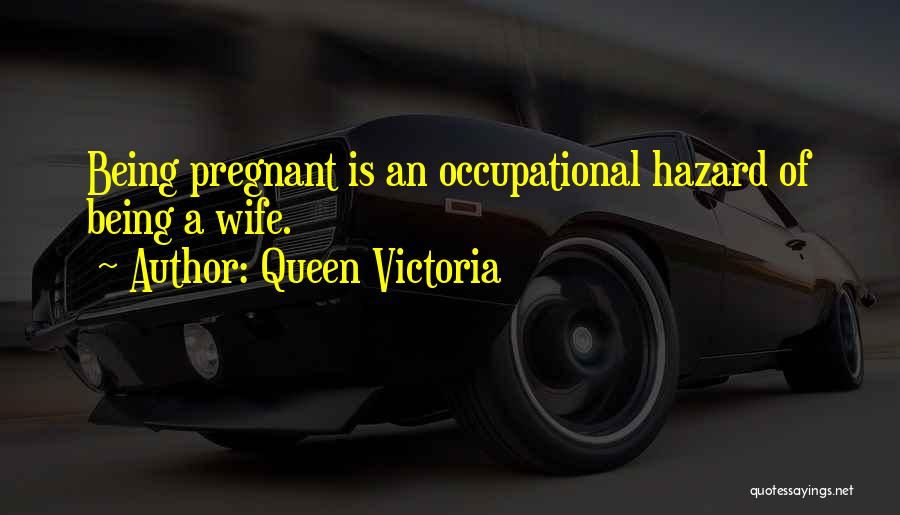 For My Pregnant Wife Quotes By Queen Victoria