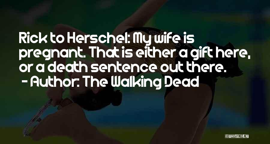For My Pregnant Wife Quotes By The Walking Dead