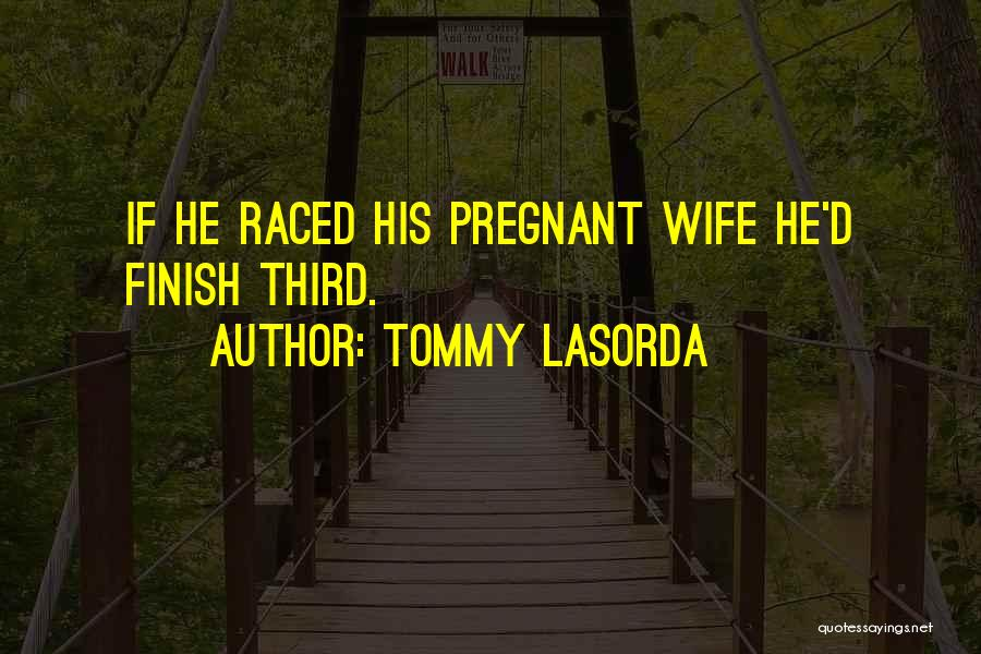 For My Pregnant Wife Quotes By Tommy Lasorda