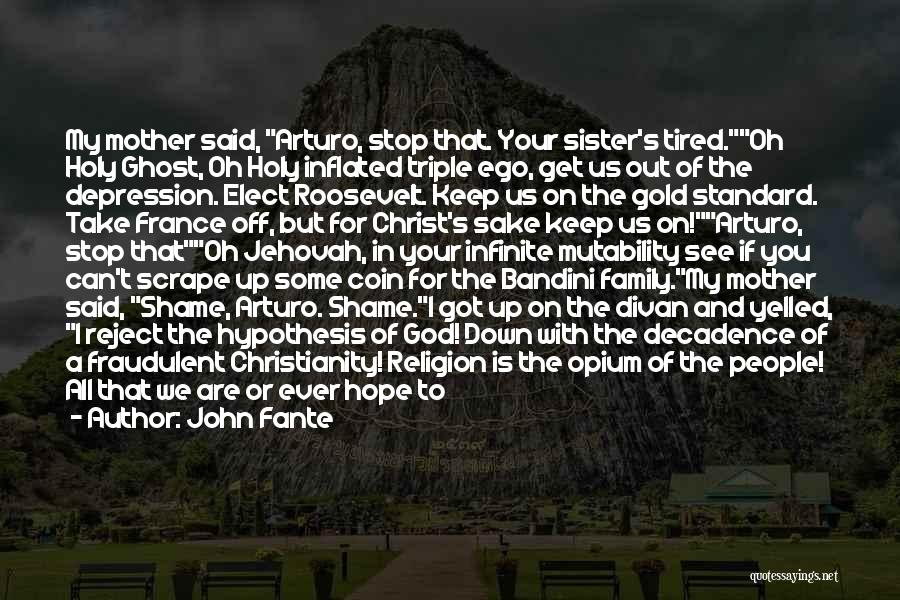 For My Sister Quotes By John Fante