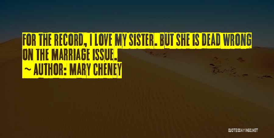 For My Sister Quotes By Mary Cheney