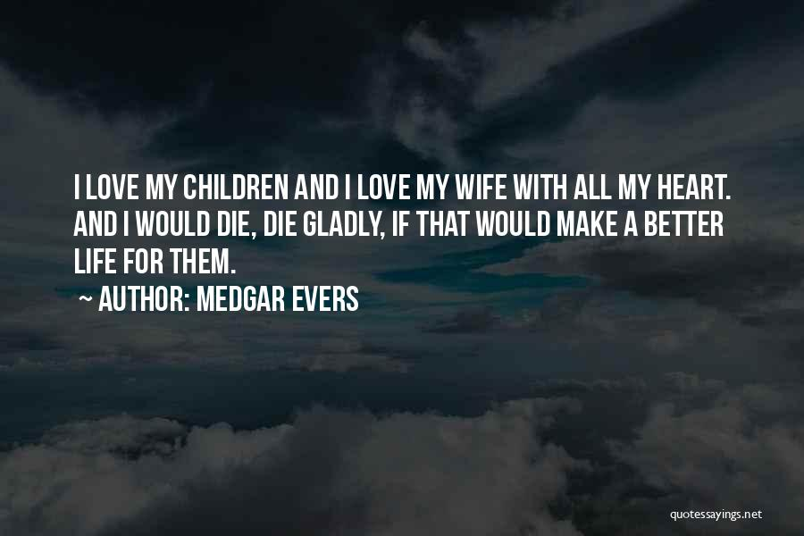 For Wife Love Quotes By Medgar Evers