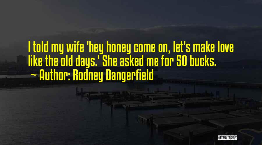 For Wife Love Quotes By Rodney Dangerfield