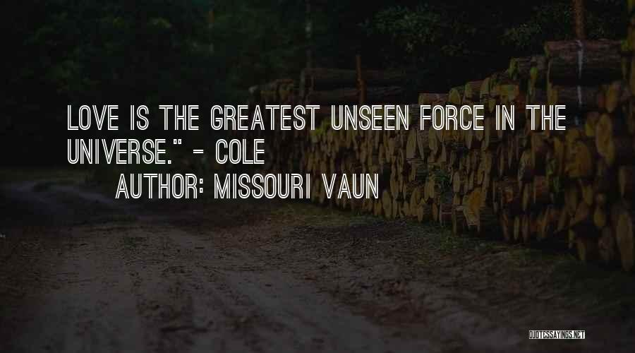 Force In Love Quotes By Missouri Vaun