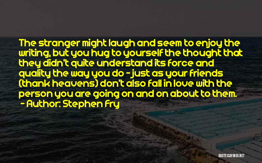 Force In Love Quotes By Stephen Fry