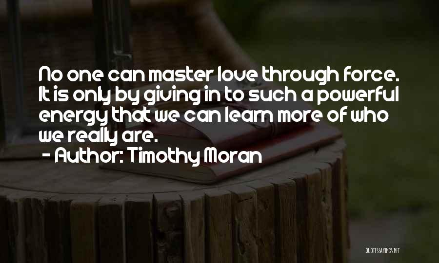 Force In Love Quotes By Timothy Moran