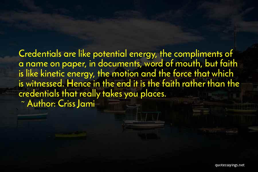 Force Motion And Energy Quotes By Criss Jami
