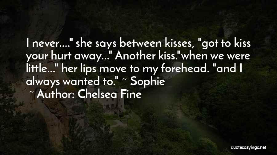 Forehead Kiss Quotes By Chelsea Fine