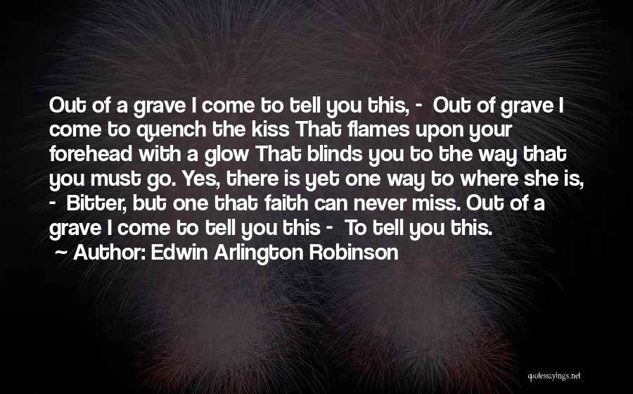 Forehead Kiss Quotes By Edwin Arlington Robinson