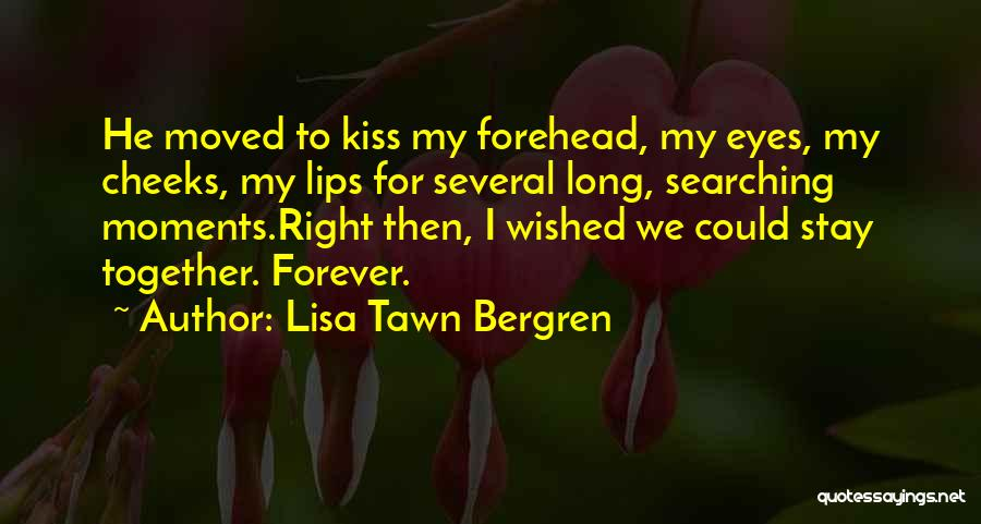 Forehead Kiss Quotes By Lisa Tawn Bergren