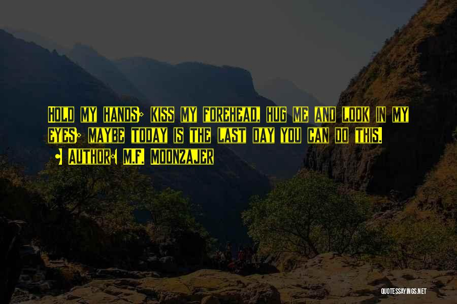 Forehead Kiss Quotes By M.F. Moonzajer