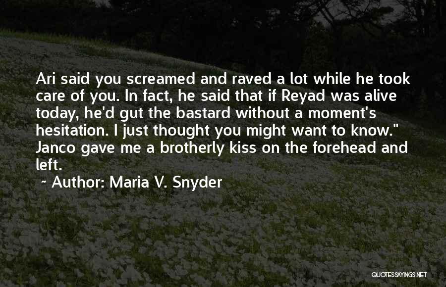 Forehead Kiss Quotes By Maria V. Snyder