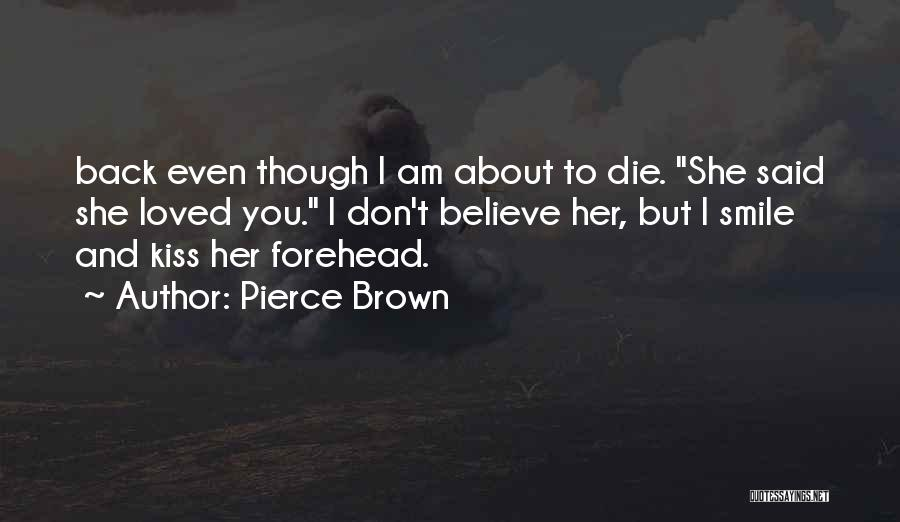Forehead Kiss Quotes By Pierce Brown