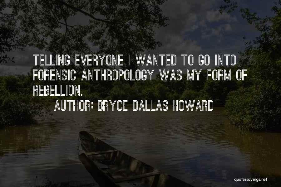 Forensic Anthropology Quotes By Bryce Dallas Howard