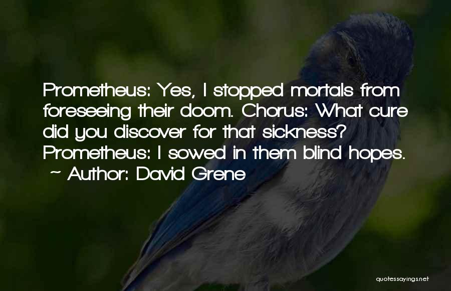 Foreseeing Quotes By David Grene