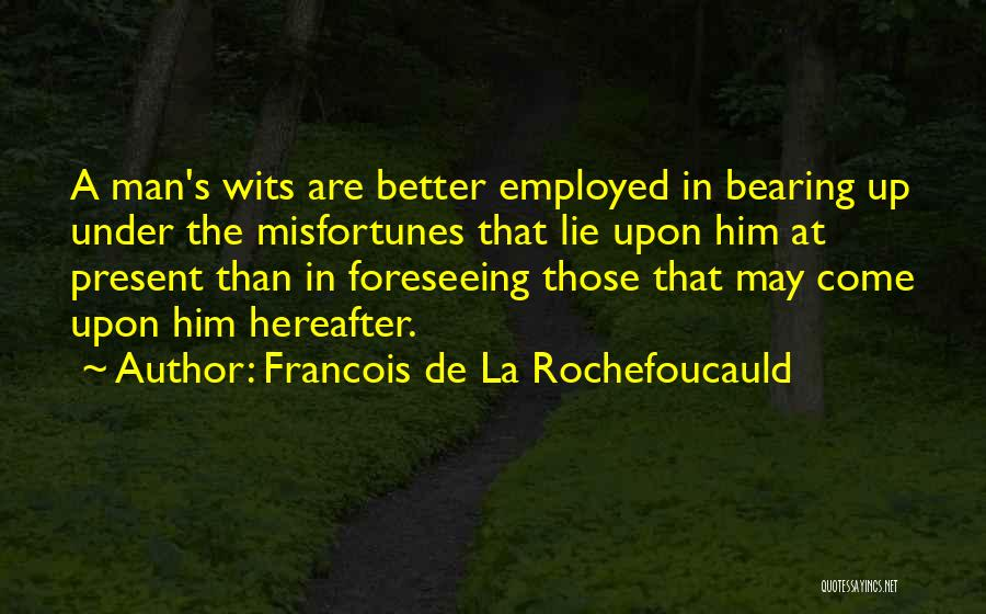 Foreseeing Quotes By Francois De La Rochefoucauld