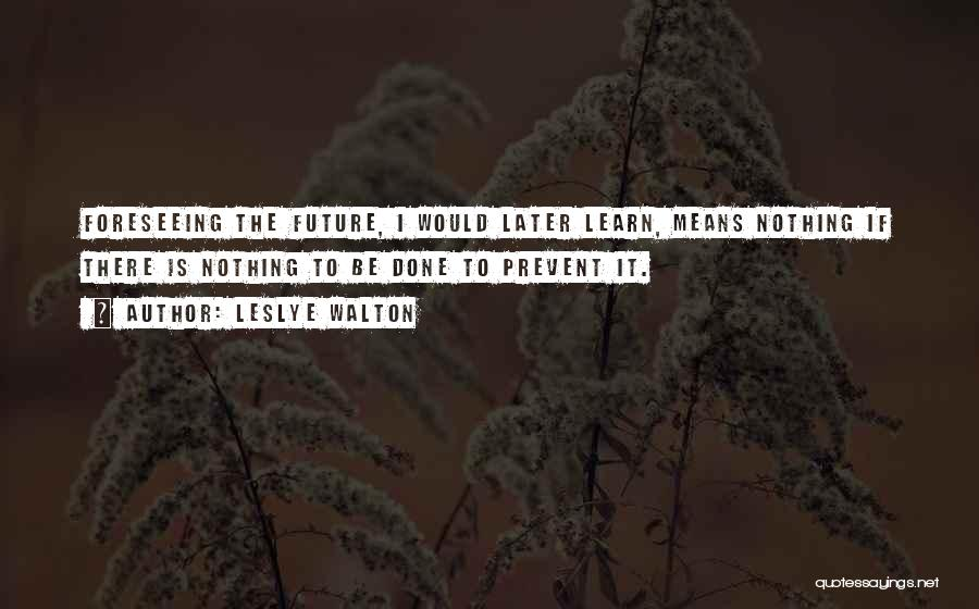 Foreseeing Quotes By Leslye Walton