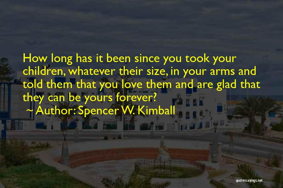 Forever In Your Arms Quotes By Spencer W. Kimball