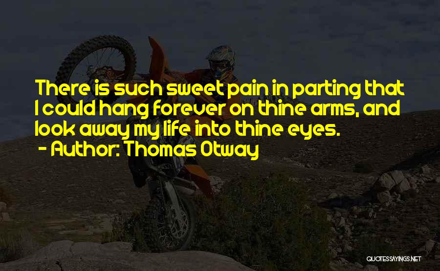 Forever In Your Arms Quotes By Thomas Otway