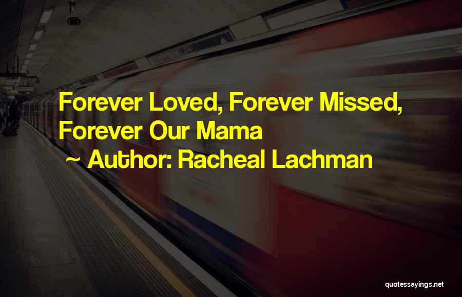 Forever Loved And Missed Quotes By Racheal Lachman