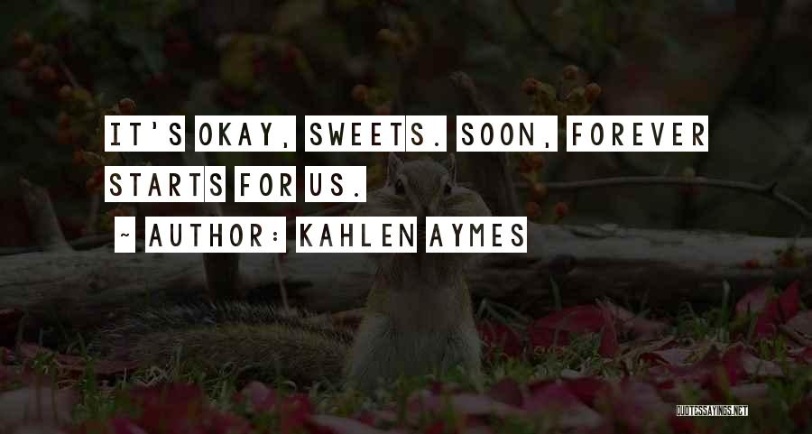 Forever Starts Now Quotes By Kahlen Aymes