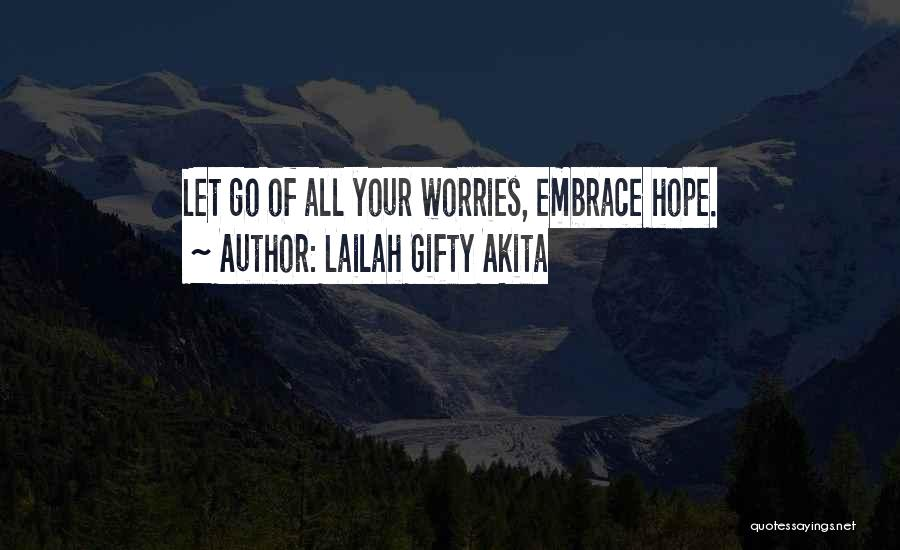 Forget All Your Worries Quotes By Lailah Gifty Akita